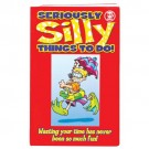 Seriously Silly Things To Do Book